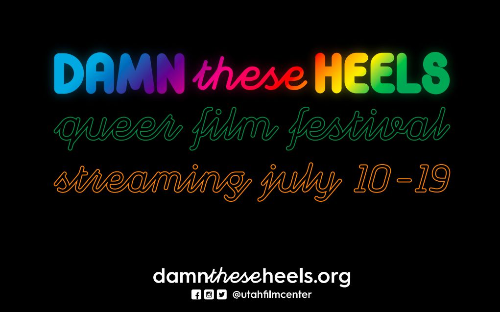 2020 'Damn These Heels' Queer Film Festival Presented by Utah Film Center